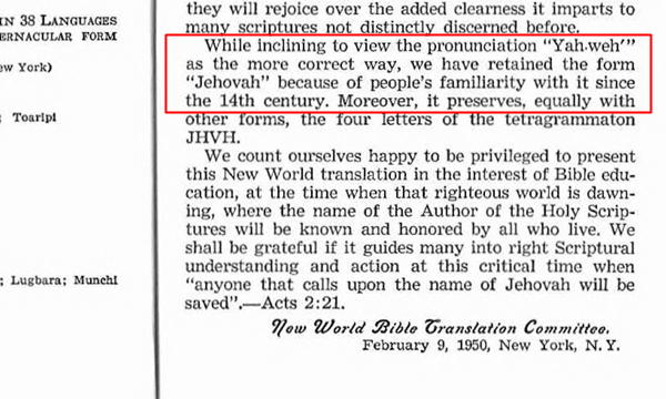NWT 1950 Edition, Foreword, Page 25 : They admit 'Yahweh' as more correct, admit that they use 'Jehovah' because of people's familiarity with the name, and admit that this familiarity starts from the 14 century!